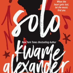 Book Review: Solo by Kwame Alexander & Mary Rand Hess