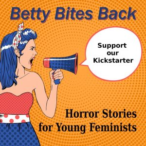 Betty Bites Back: A YA Horror Anthology